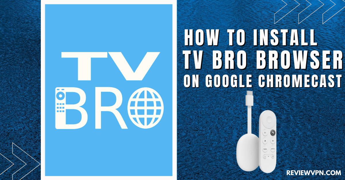 How to Install TV Bro Browser on Google Chromecast