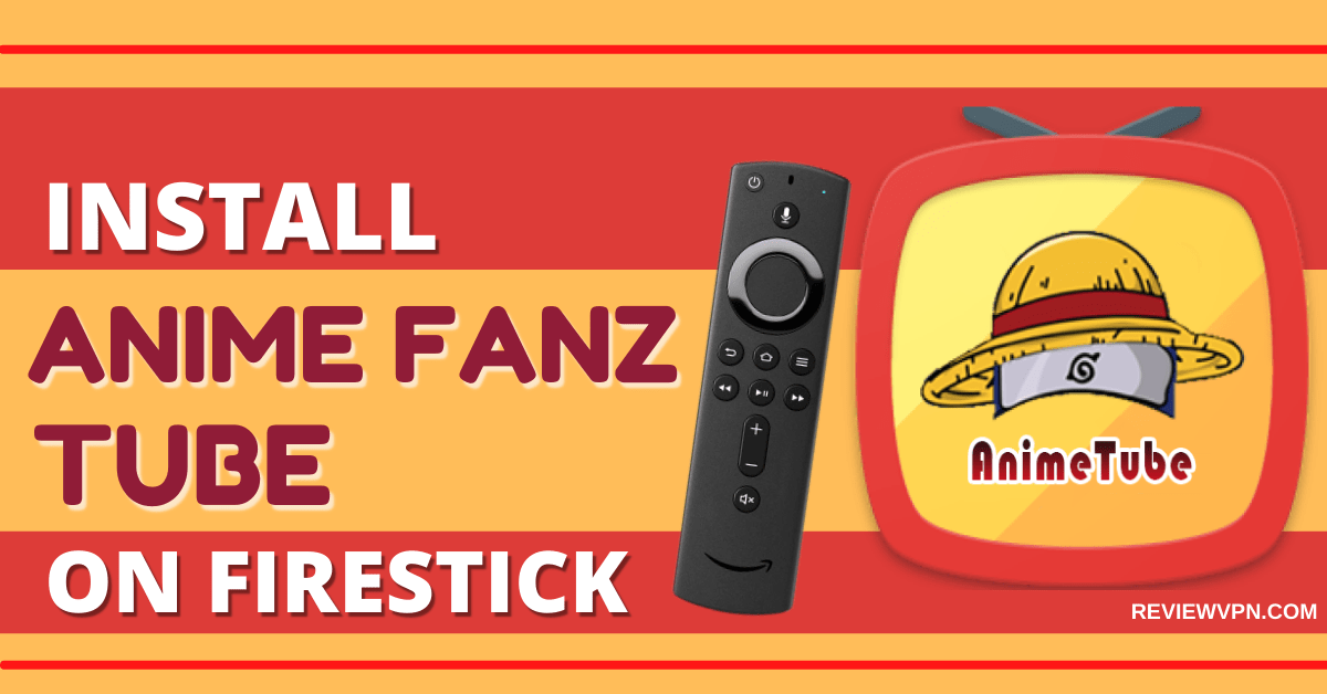 How to Install Anime Fanz Tube on Firestick