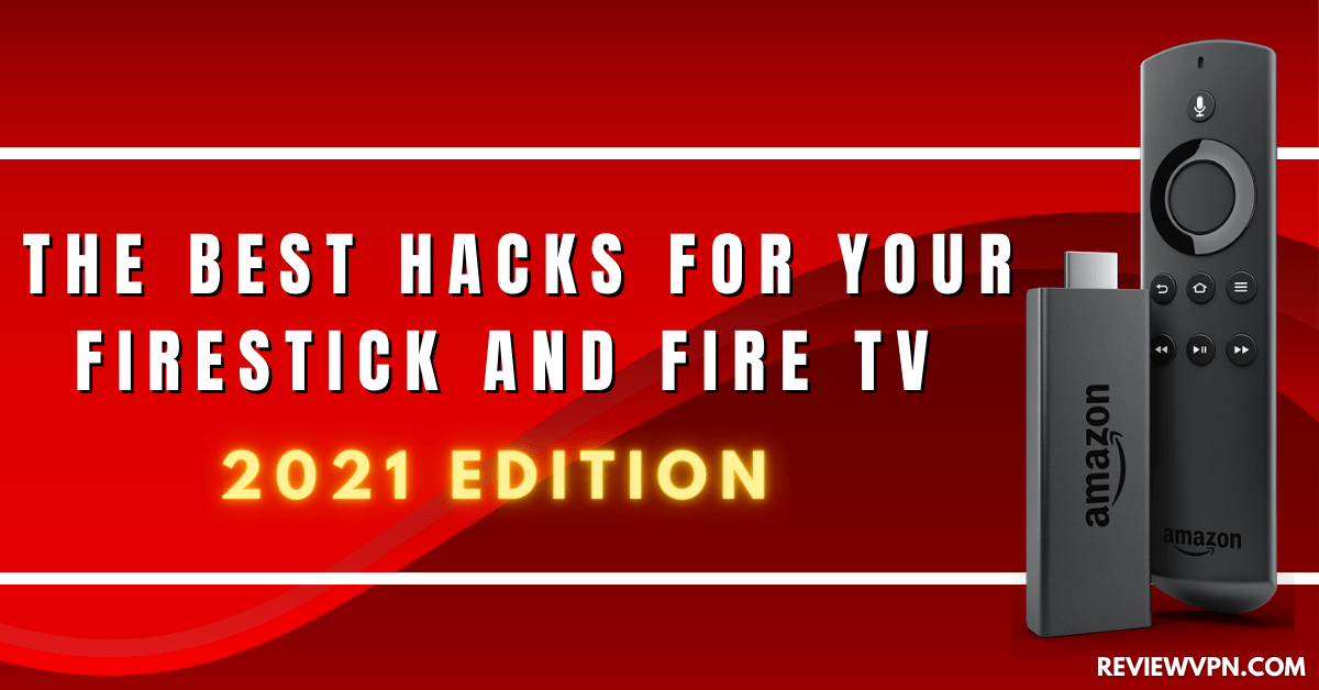 The Best Hacks For Your Firestick and Fire TV (2021 Edition)