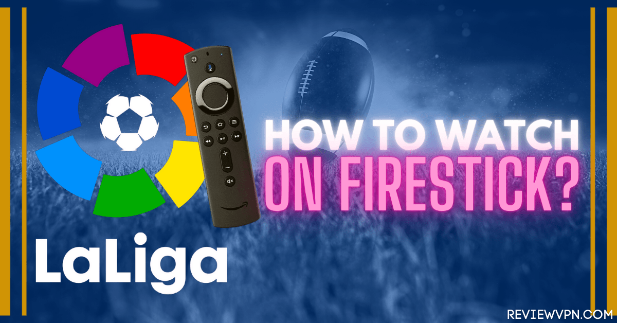 How To Watch La Liga On Firestick