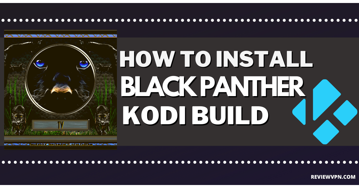 How to Install Black Panther Kodi Build