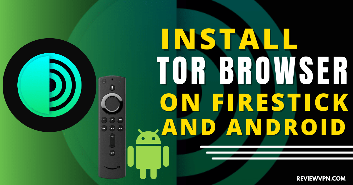 Install Tor Browser on Firestick and Android- 2021