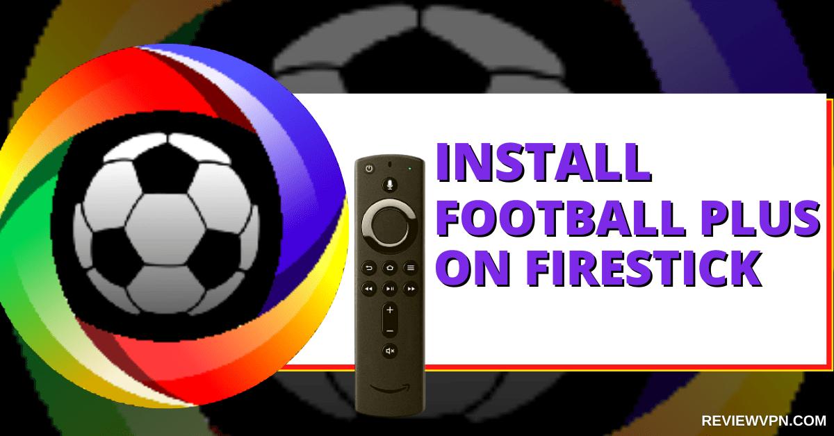 Installing Football Plus On Firestick