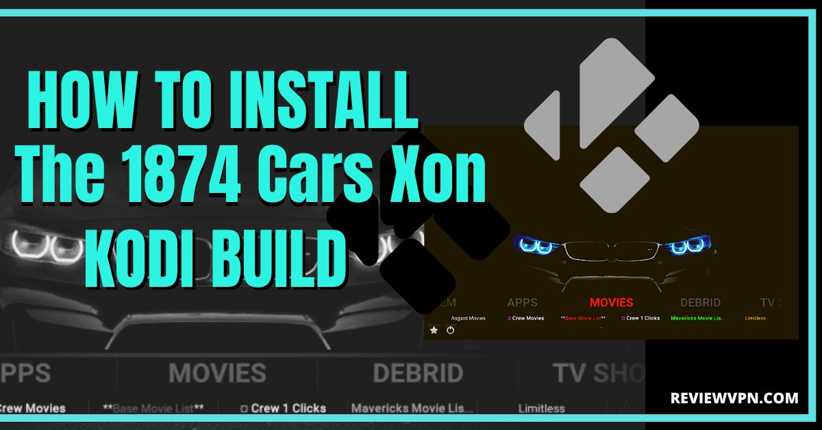 How to Install The 1874 Cars Xon Kodi Build