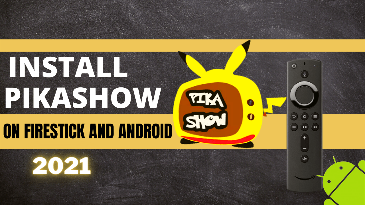 How to Install Pikashow on Firestick and Android – 2021