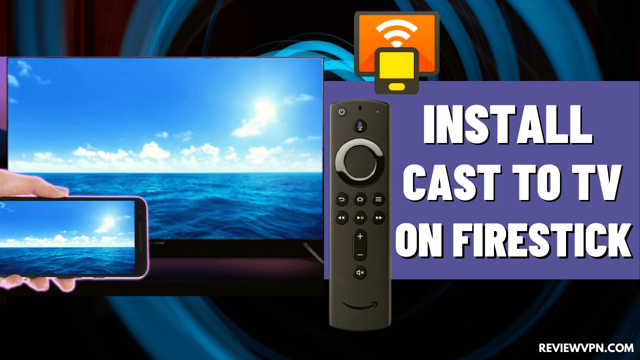 How to Install Cast to TV on Firestick