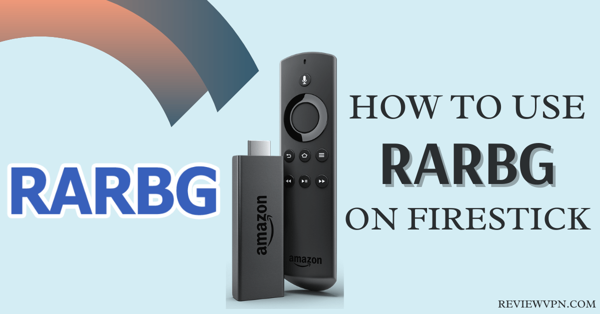 How to Use RARBG on Firestick