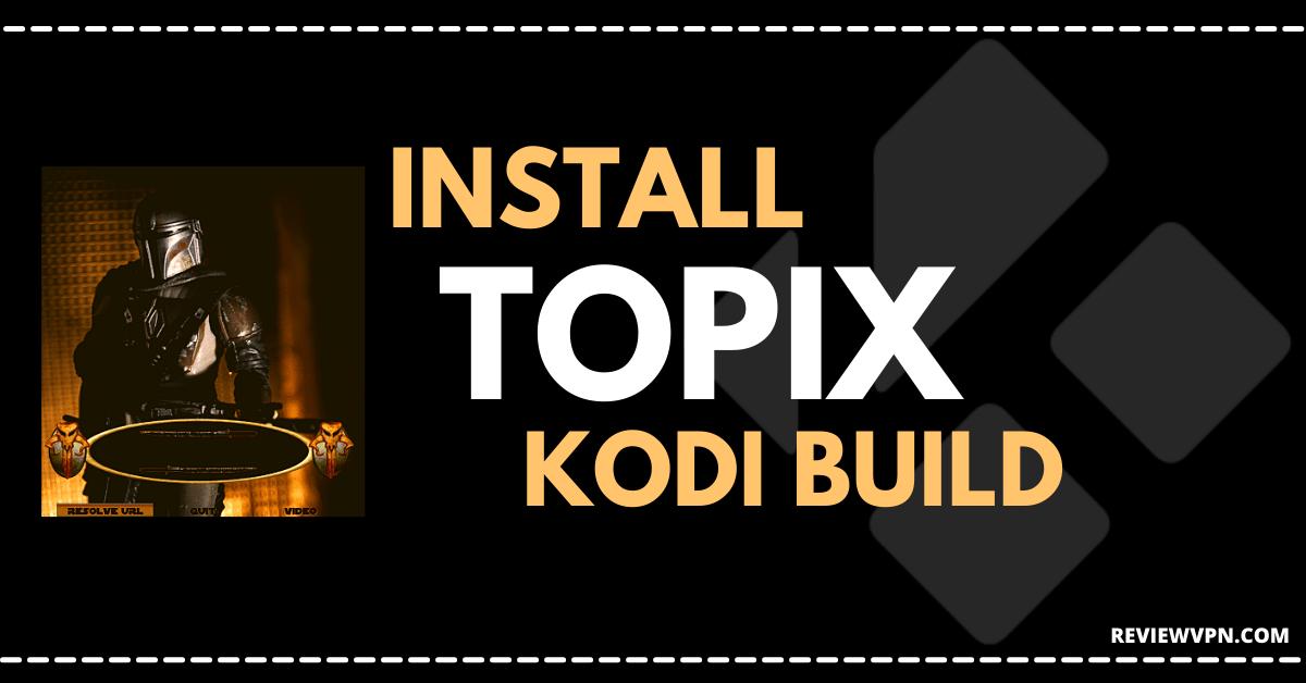 How to Install Topix Kodi Build