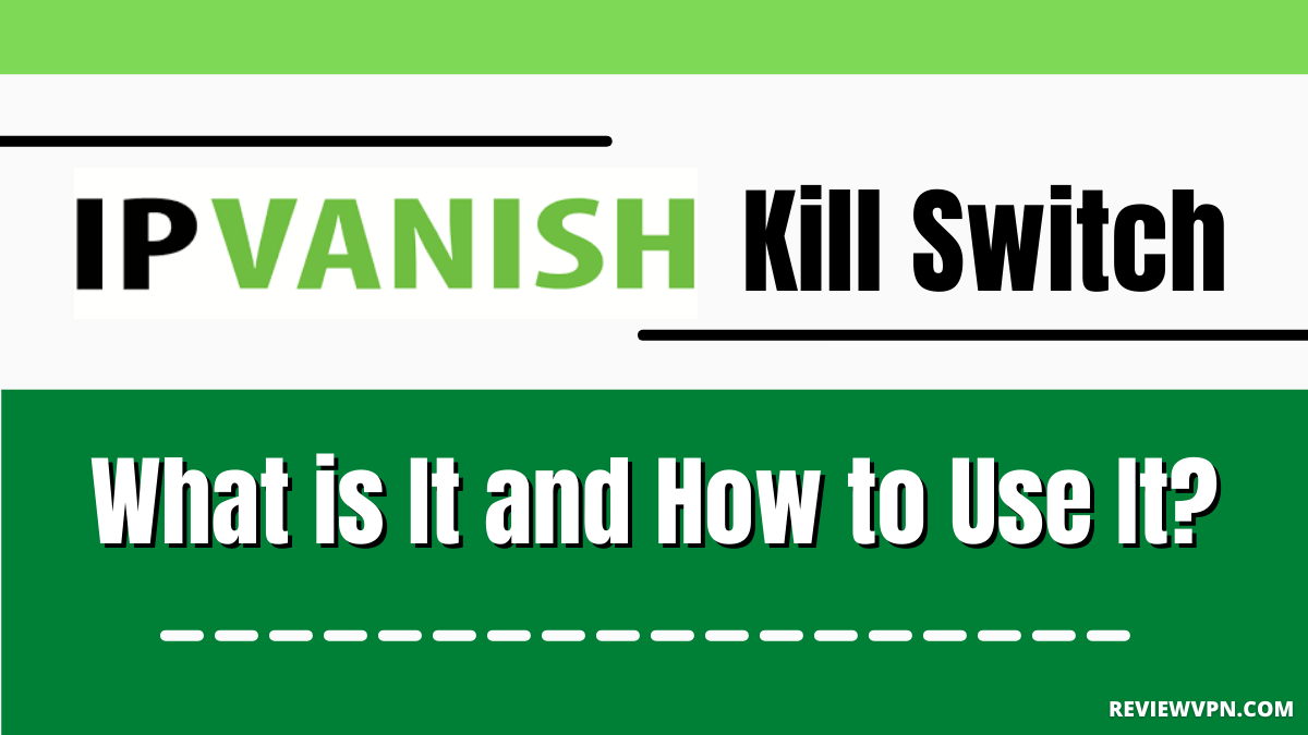 IPVanish Kill Switch – What is It and How to Use It?