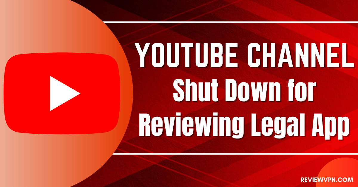 YouTube Channel Shut Down for Reviewing Legal App