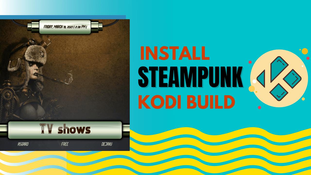 How to Install SteamPunk Kodi Build