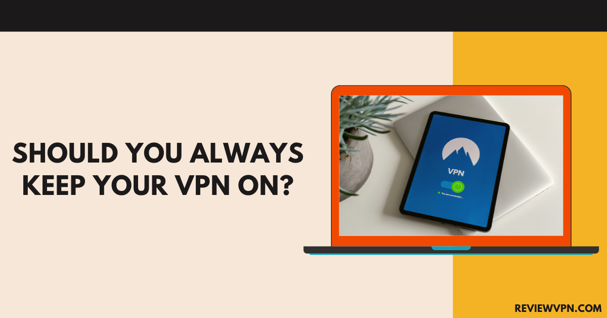 Should You Always Keep Your VPN On?