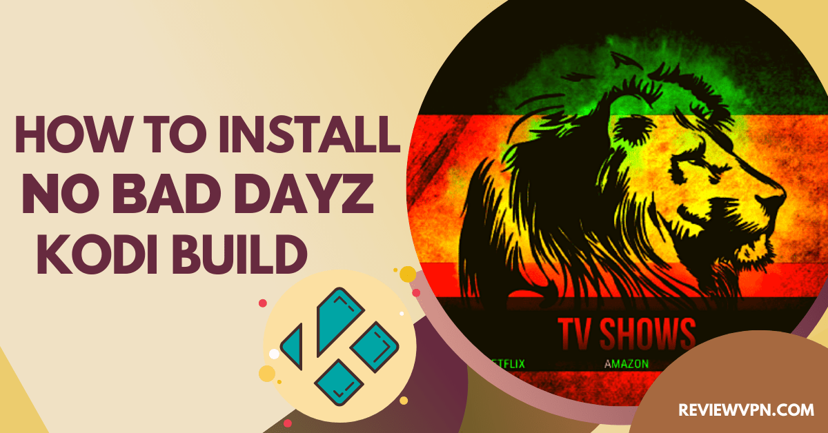 How to Install No Bad Dayz Kodi Build