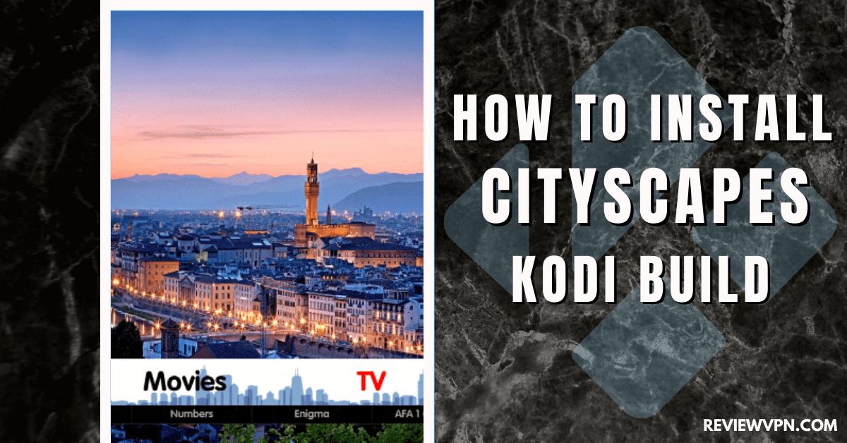 How to Install Cityscapes Kodi Build