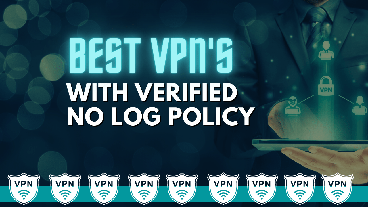 Best VPNs With Verified No Log Policy