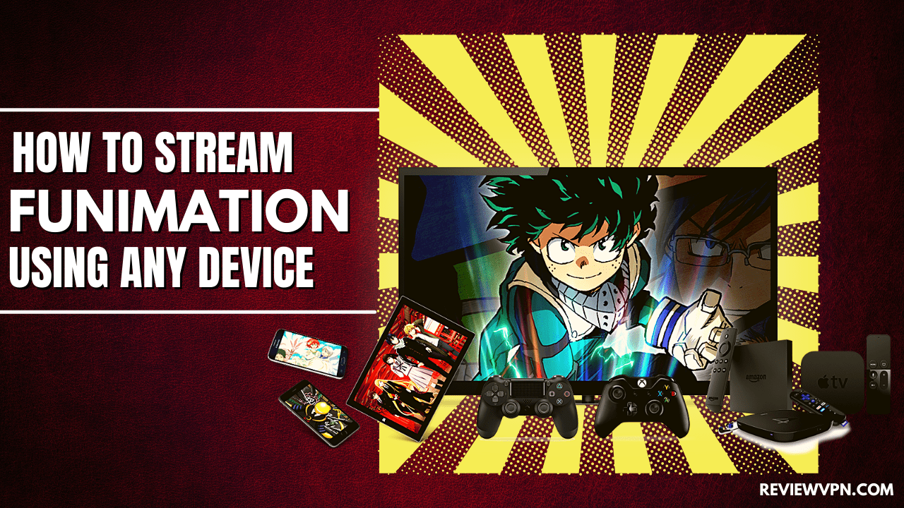 How to Stream Funimation Using any Device