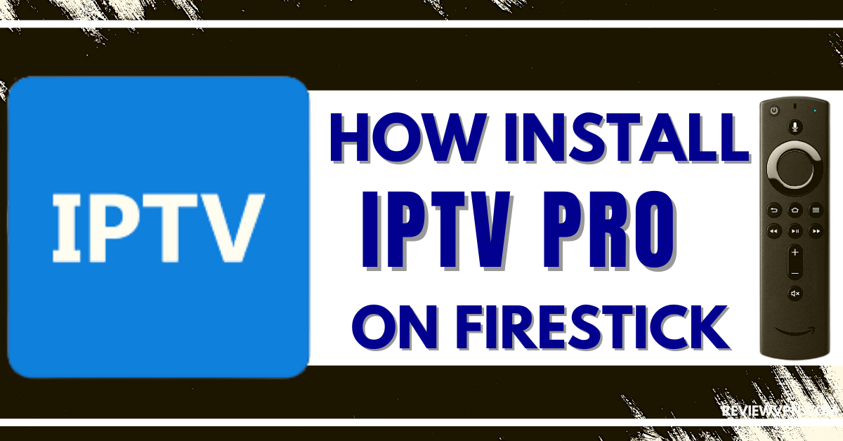How to Install IPTV Pro on Firestick