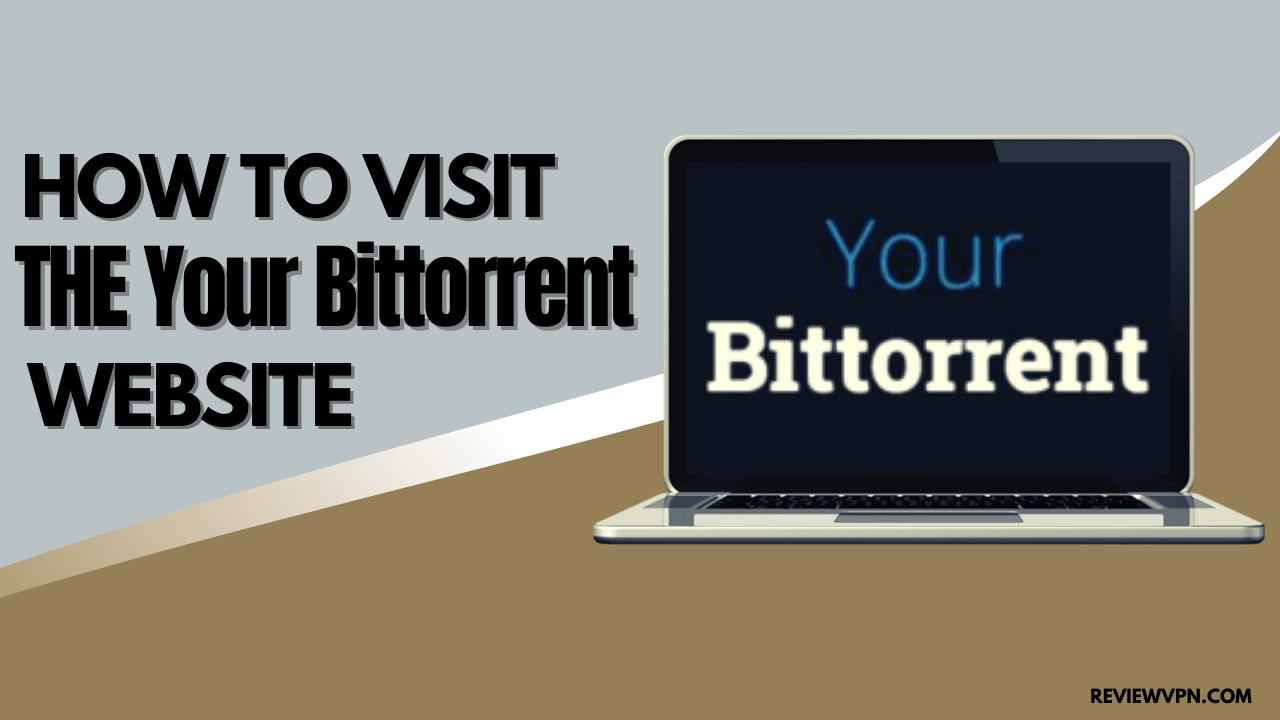 How to Visit The yourbittorrent Website