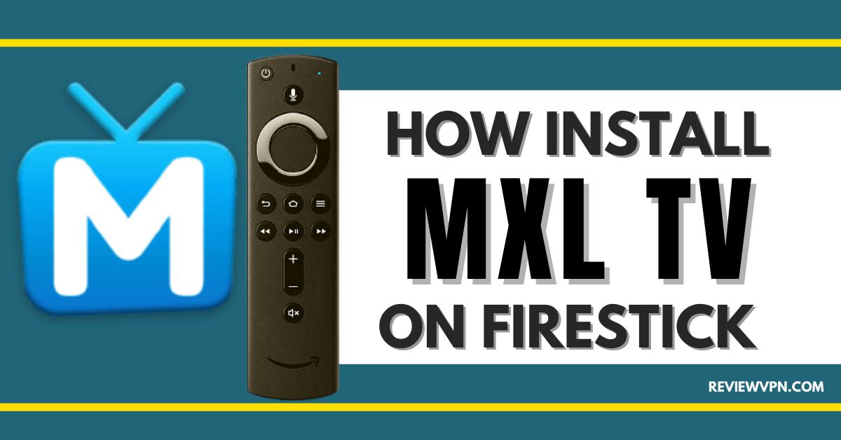 How To Install MXL TV APK On Firestick