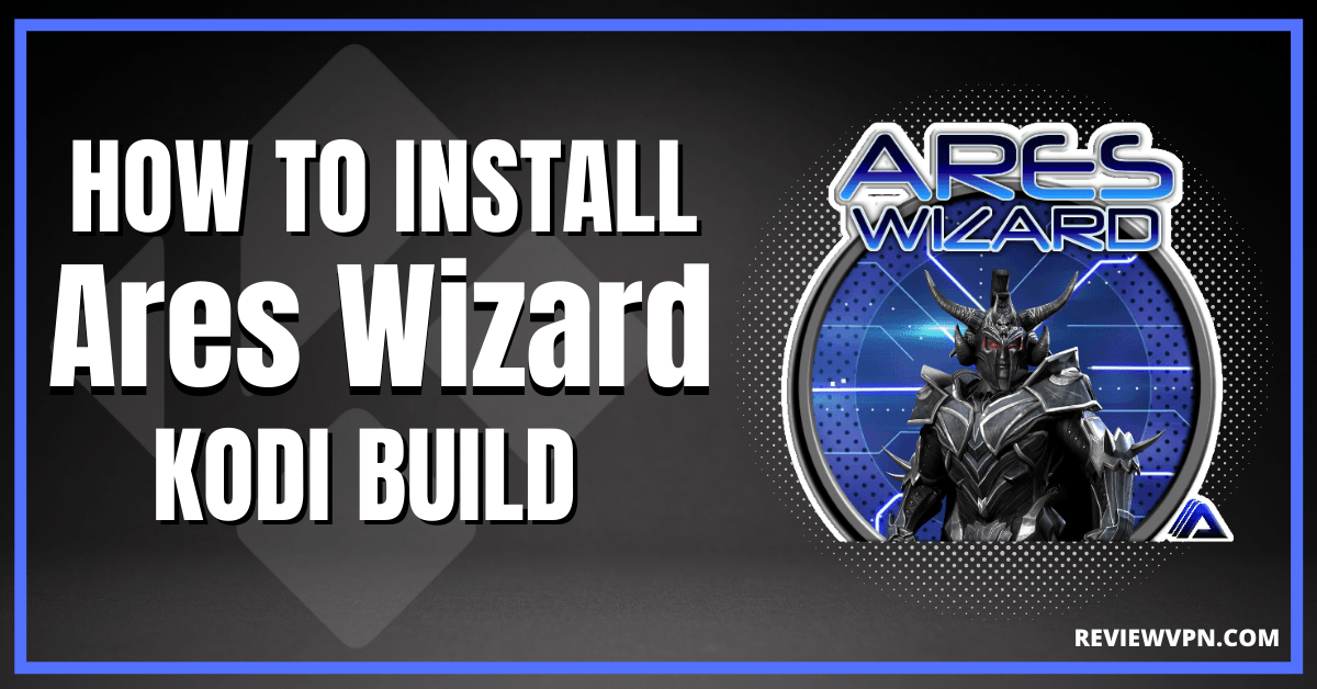 How To Install Ares Wizard Kodi Addon