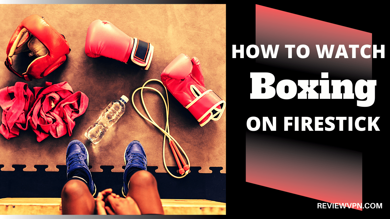 How to Watch Boxing on Firestick