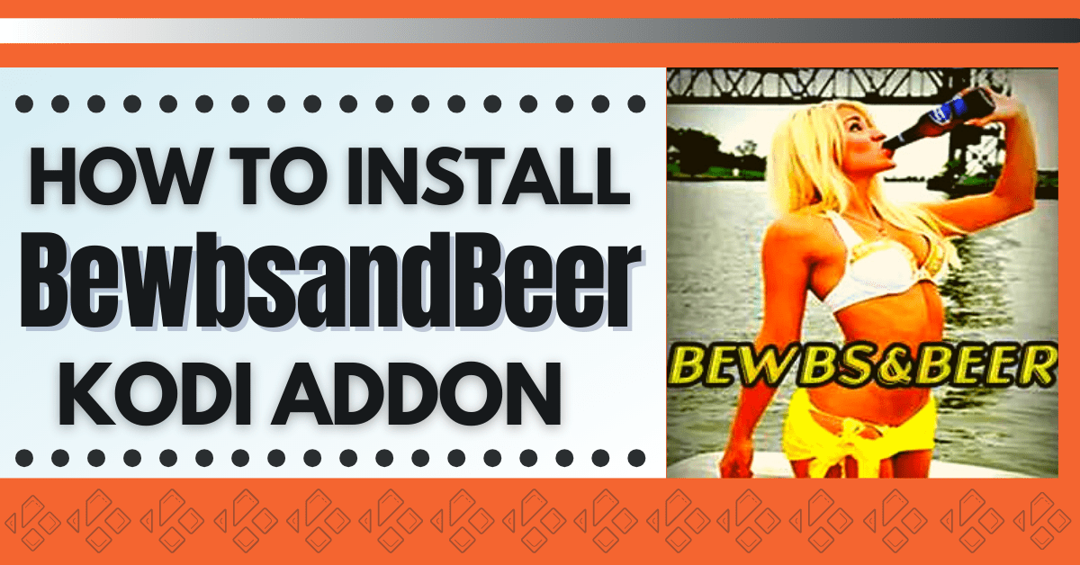 How To Install BewbsandBeer Kodi Addon
