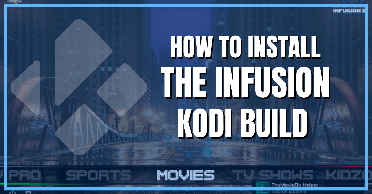How to Install The Infusion Kodi Build