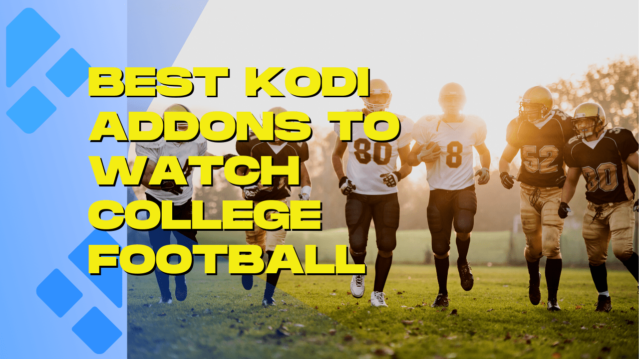 Best Kodi Addons to Watch College Football