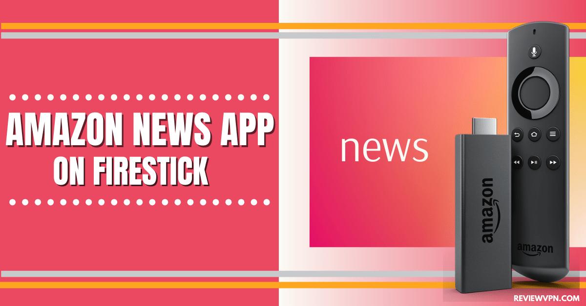 Amazon News App On Firestick