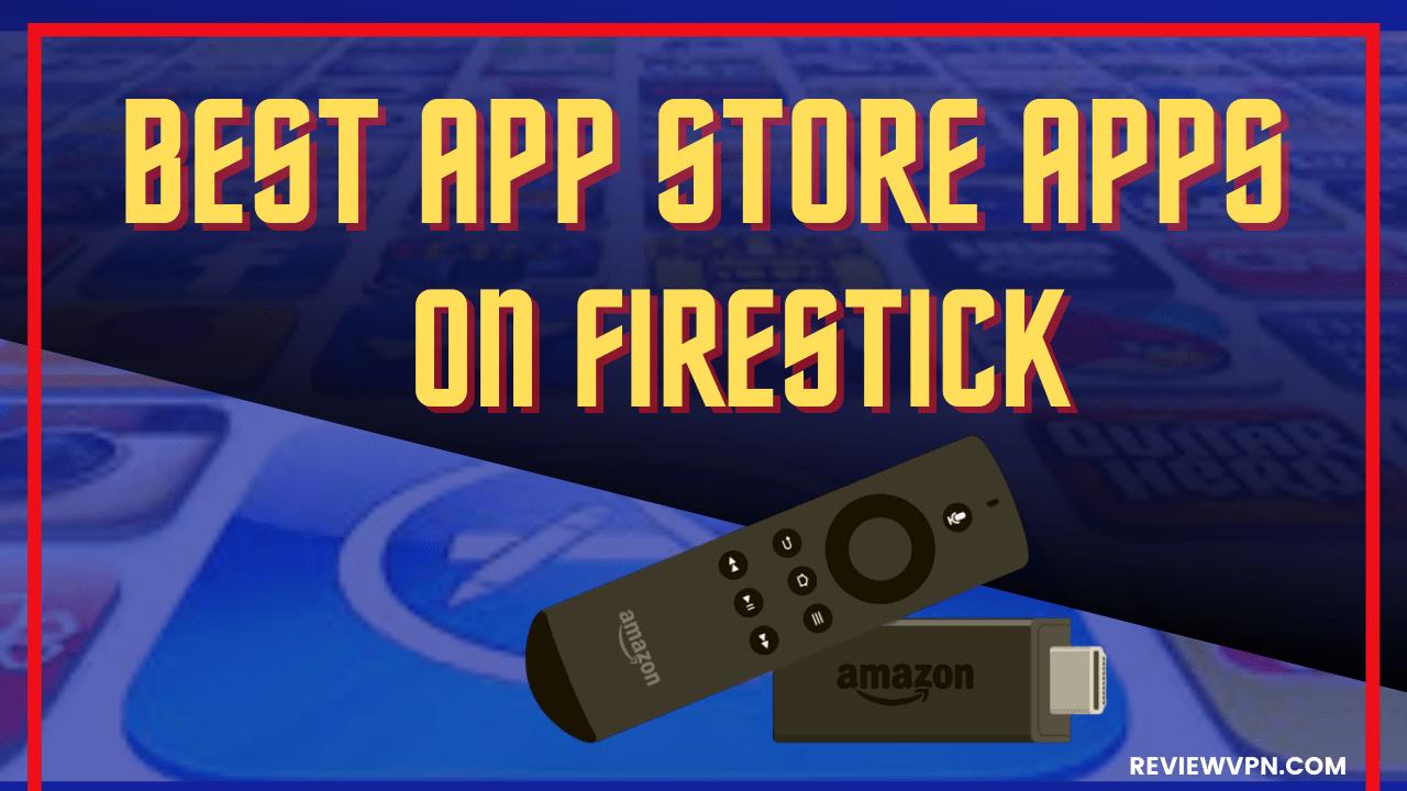 Best App Store Apps on Firestick