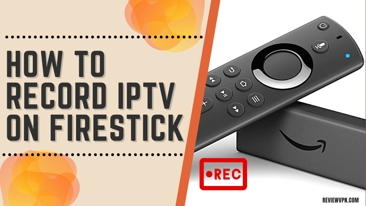 How To Record IPTV On Firestick