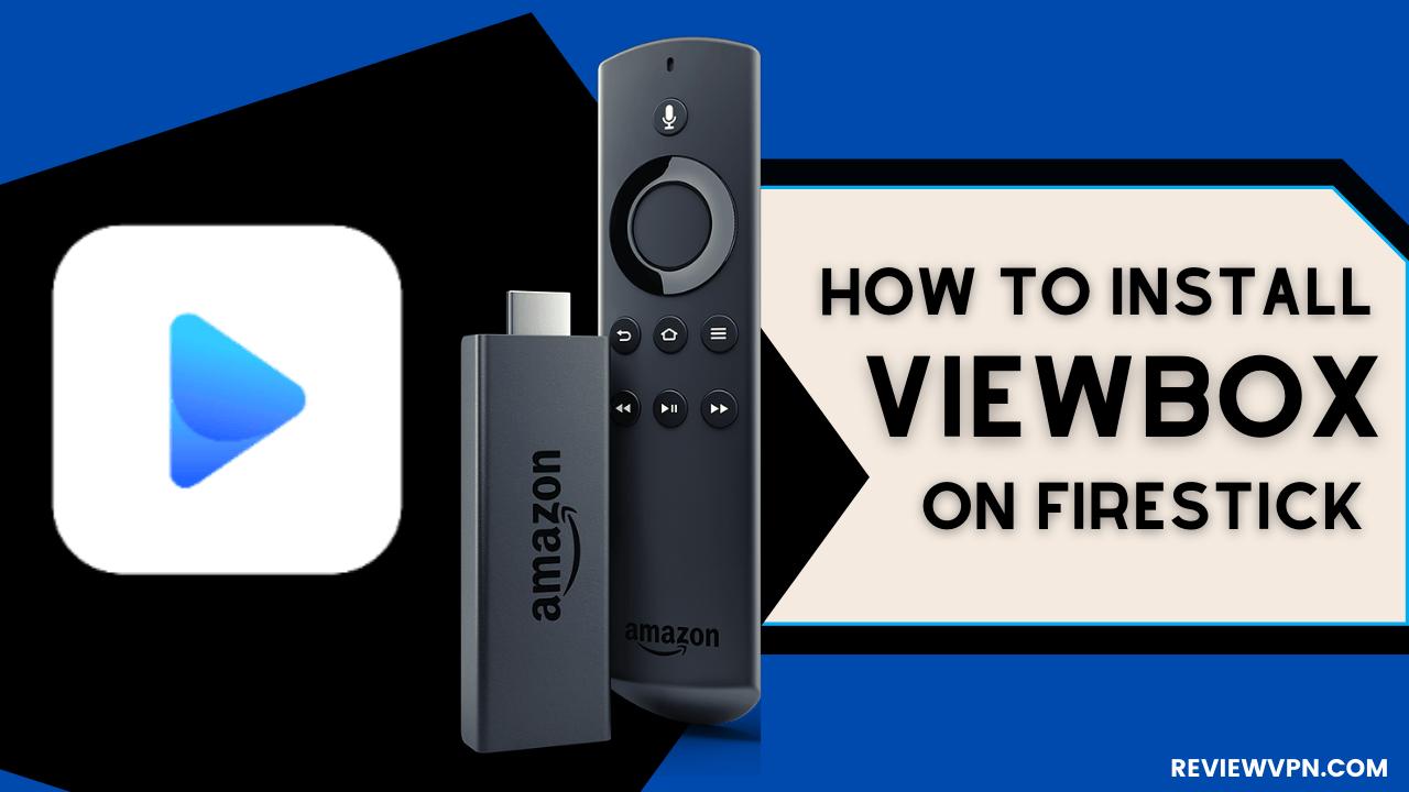How to Install ViewBox APK on Firestick