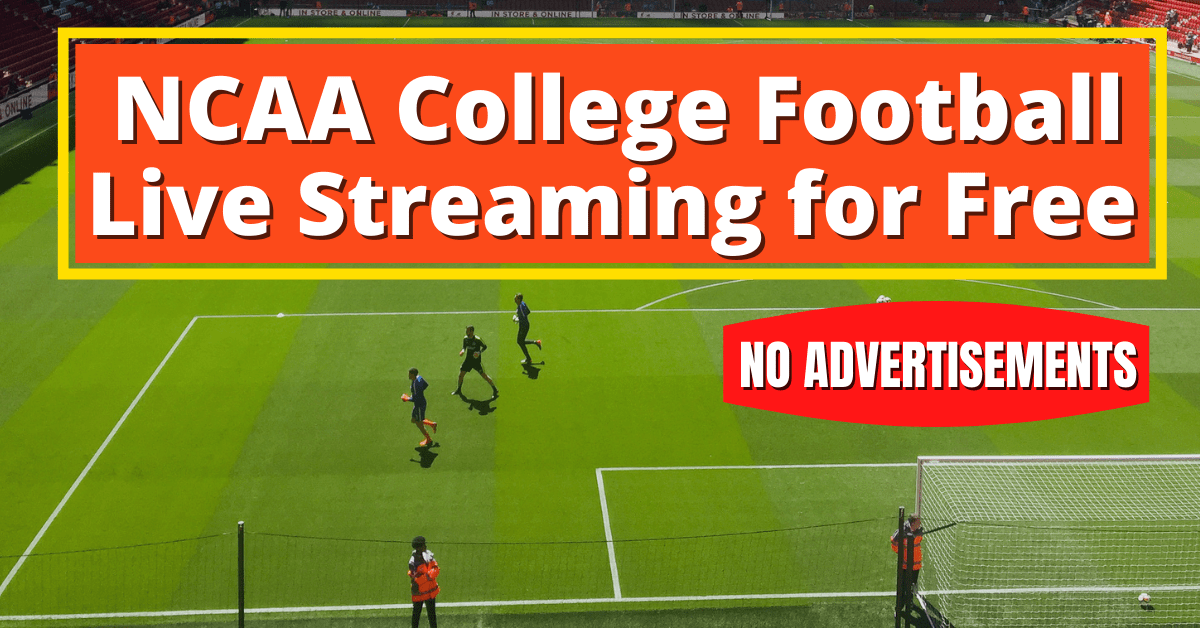 NCAA College Football Live Streaming for Free – No Advertisements