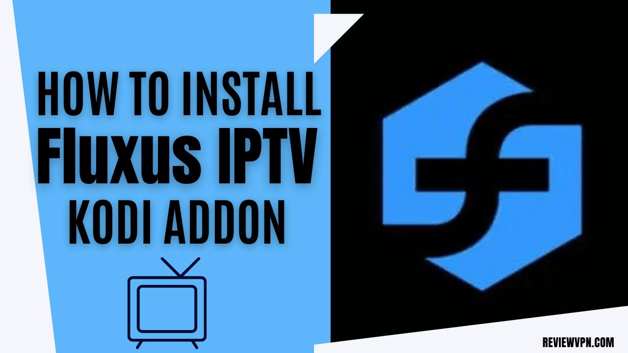 How to Install Fluxus IPTV Kodi Addon