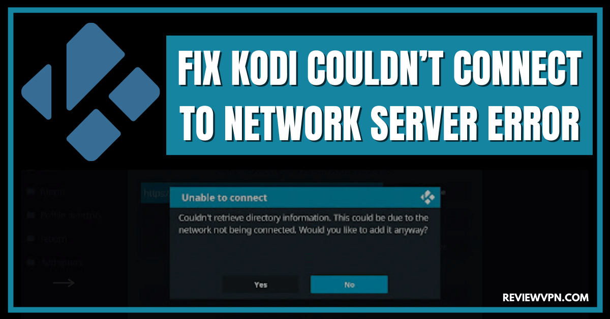 How to Fix Kodi Couldn't Connect to Network Server Error