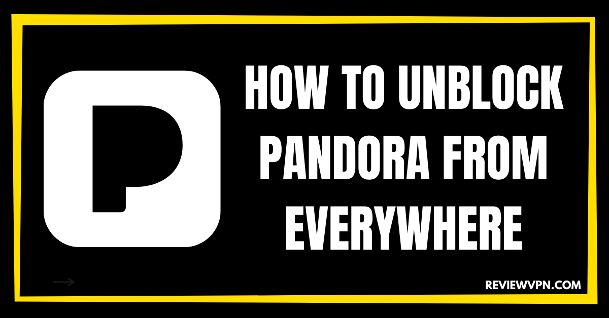 How to Unblock Pandora From Everywhere