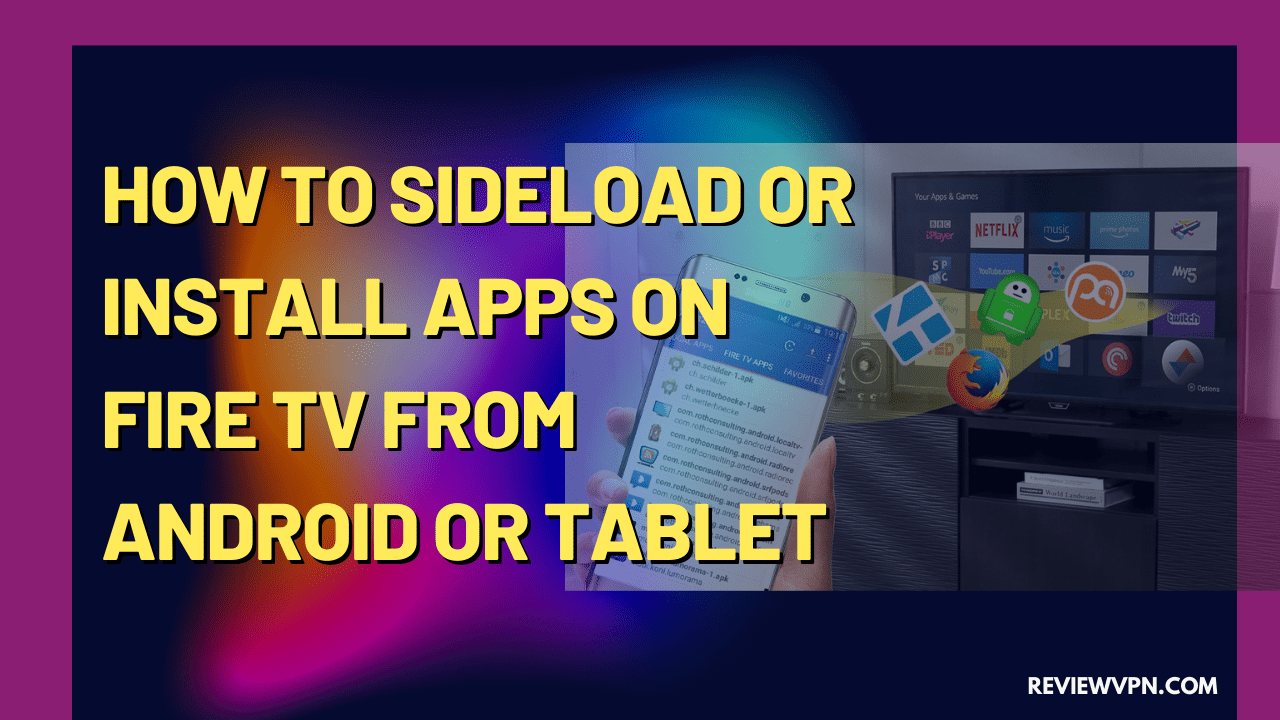 How to Sideload or Install Apps on Fire TV from Android or Tablet